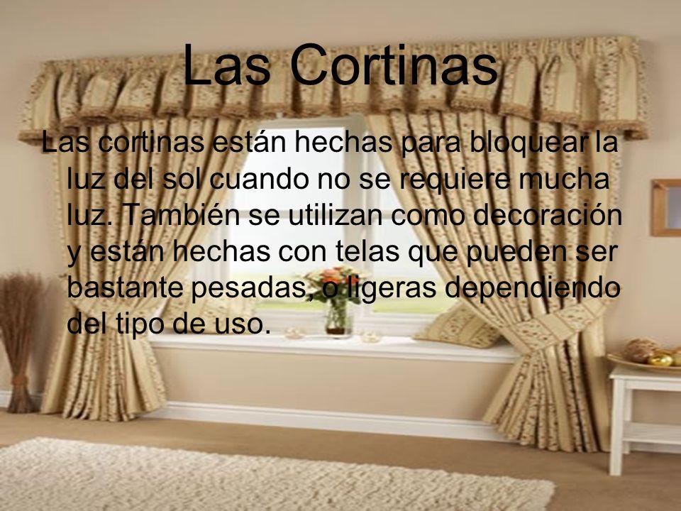 Las Cortinas Las cortinas están hechas para bloquear la luz del sol cuando no se requiere mucha luz. También se utilizan como decoración y están hecha