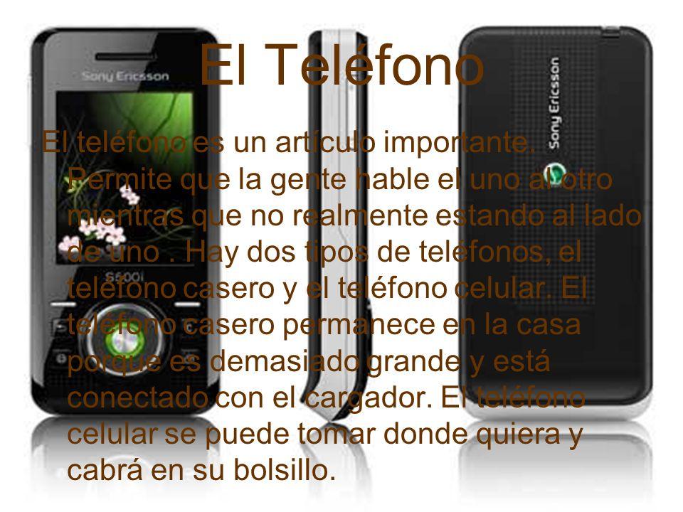 El Teléfono El teléfono es un artículo importante. Permite que la gente hable el uno al otro mientras que no realmente estando al lado de uno. Hay dos