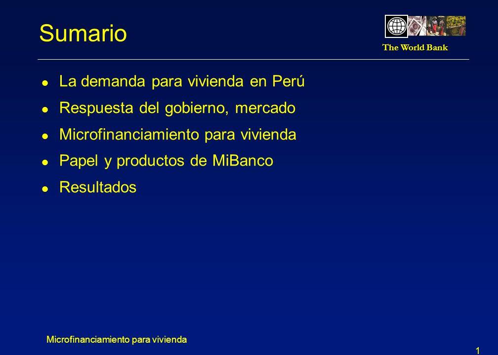 The World Bank Microfinanciamiento para vivienda 2 Perú en Cifras l 27,5 millones – población del país (54% vive bajo la linea de la pobreza) l 6 millones – población de Lima, que tenía 1,5 millones en 1960 l 5,35% - tasa de crecimiento del PIB en el primer trimestre 2005 l 3,65% - inflación consumidor promedio 2004 l USD 15 mil millones – activos del sistema bancario, 20% de PIB l 14% - la porción de la cartera bancaria en hipotecas