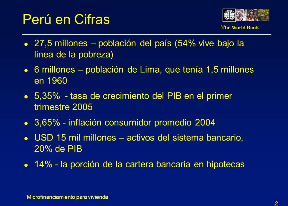 The World Bank Microfinanciamiento para vivienda 3 La demanda para vivienda en Perú l Durante los 90s el sector vivienda fue desatendido; el escaso financiamiento privado (de bancos) se dirigió principalmente a los niveles socio-económicos de mayor capacidad adquisitiva l Los segmentos de menores recursos debieron optar por invasiones y autoconstrucción sin asistencia técnica l Déficit habitacional total de 1,2 millón de unidades (2001) l Déficit incremental de aproximadamente 90.000 viviendas anuales, requiere inversión de USD 540 millones (para vivienda promedio de USD 6.000) (Fuente: Fondo MiVivienda)