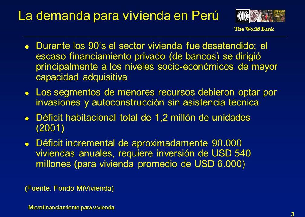 The World Bank Microfinanciamiento para vivienda 4 Demanda para mejoramiento l El déficit habitacional incluye dimensiones cualitativas y cuantitativas l En términos cualitativas, 57% de Limeños querían mejorar su casa En el sur de Lima, 42% de techos son de calamina (cinc) o fibra En el este y el sur de Lima, 26% de pisos son de tierra