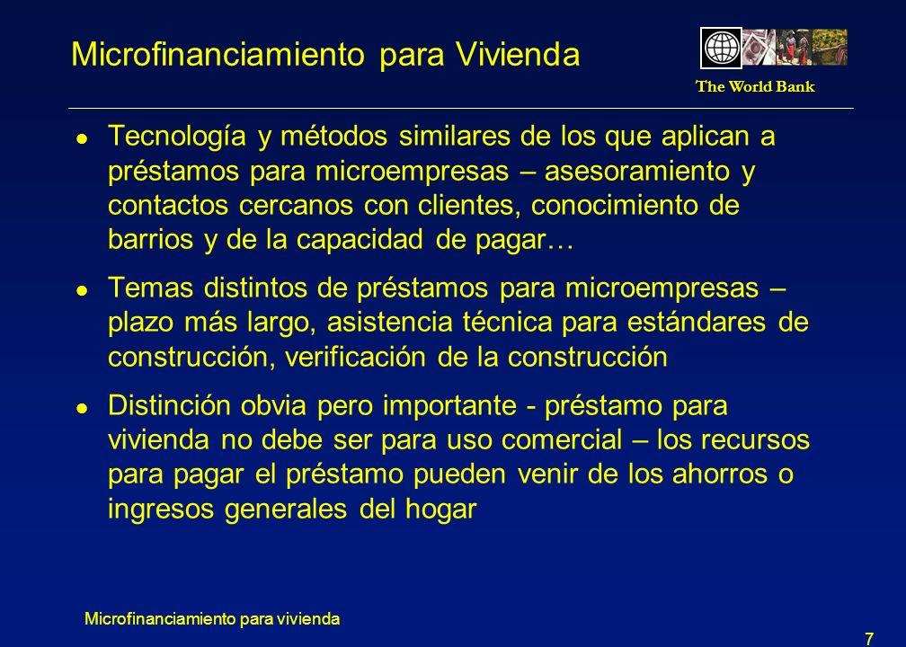 The World Bank Microfinanciamiento para vivienda 8 MiBanco – Productos para Vivienda l MiBanco – primer banco privado Peruano que concentra sus esfuerzos en el apoyo financiero a la micro y pequeña empresa y personas de menores ingresos l Después del éxito con microcréditos para empresas, MiBanco decidió usar su infraestructura, fuerza comercial, y experiencia en micro créditos para vivienda l MiBanco préstamos con garantía: MiVivienda – hipoteca en USD, hasta 20 años de plazo, hasta 90% del valor avaluado de la vivienda, pagos mensuales MiHipoteca – en USD o Soles, hasta 20 años, no hay monto máximo, pagos mensuales, bisemanales, semanales