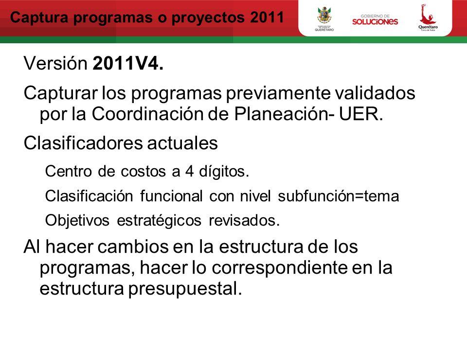 Captura programas o proyectos 2011 Versión 2011V4. Capturar los programas previamente validados por la Coordinación de Planeación- UER. Clasificadores