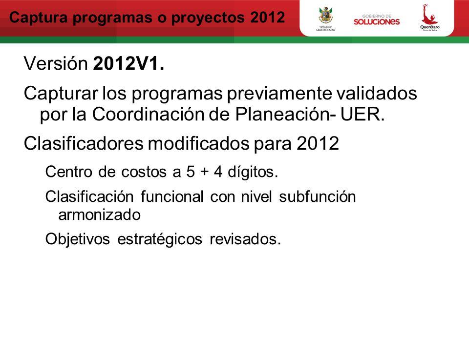 Captura programas o proyectos 2012 Versión 2012V1. Capturar los programas previamente validados por la Coordinación de Planeación- UER. Clasificadores