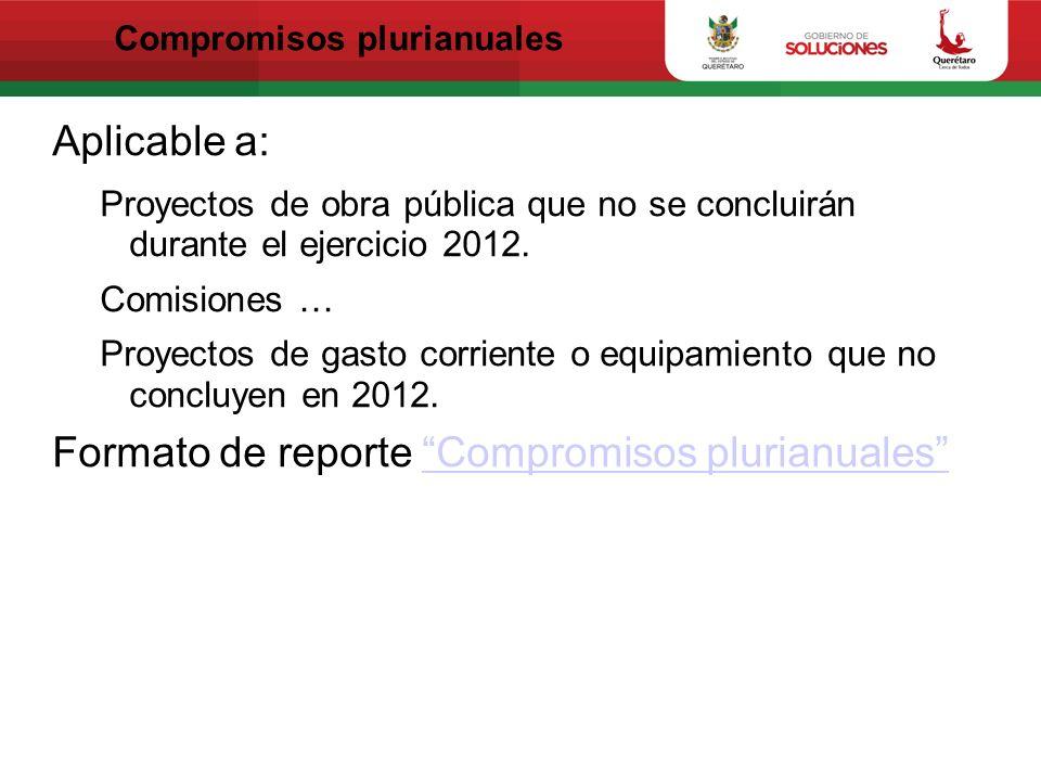 Compromisos plurianuales Aplicable a: Proyectos de obra pública que no se concluirán durante el ejercicio 2012.