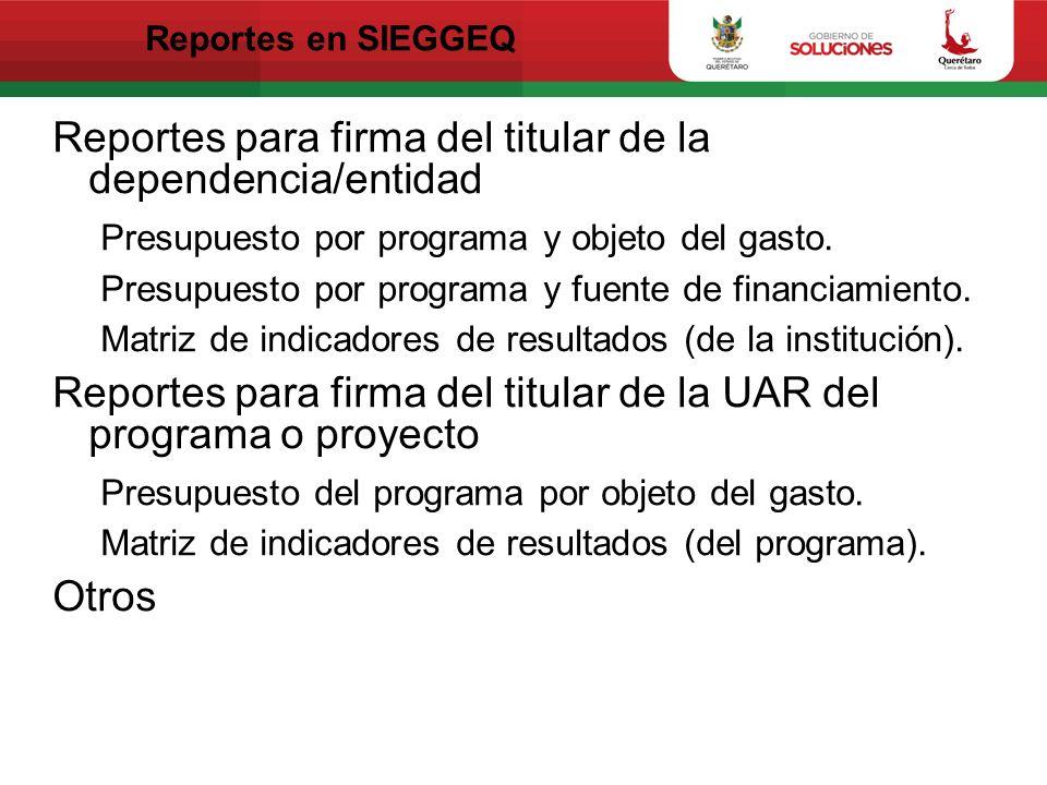 Reportes en SIEGGEQ Reportes para firma del titular de la dependencia/entidad Presupuesto por programa y objeto del gasto. Presupuesto por programa y