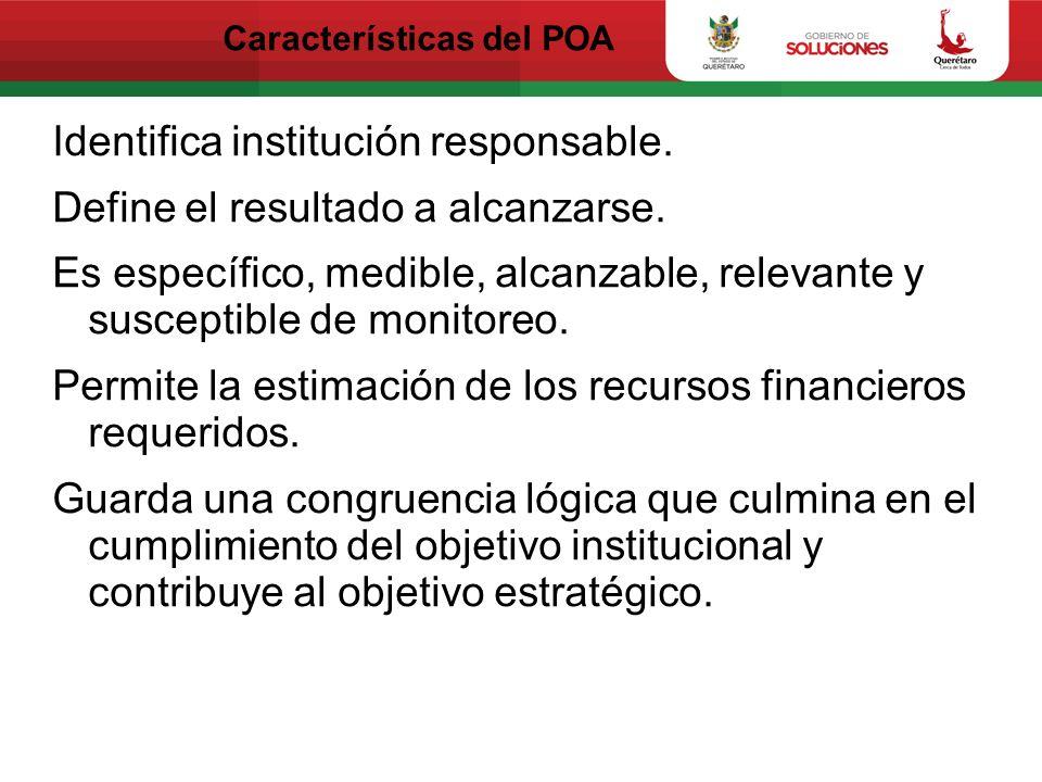 Características del POA Identifica institución responsable. Define el resultado a alcanzarse. Es específico, medible, alcanzable, relevante y suscepti