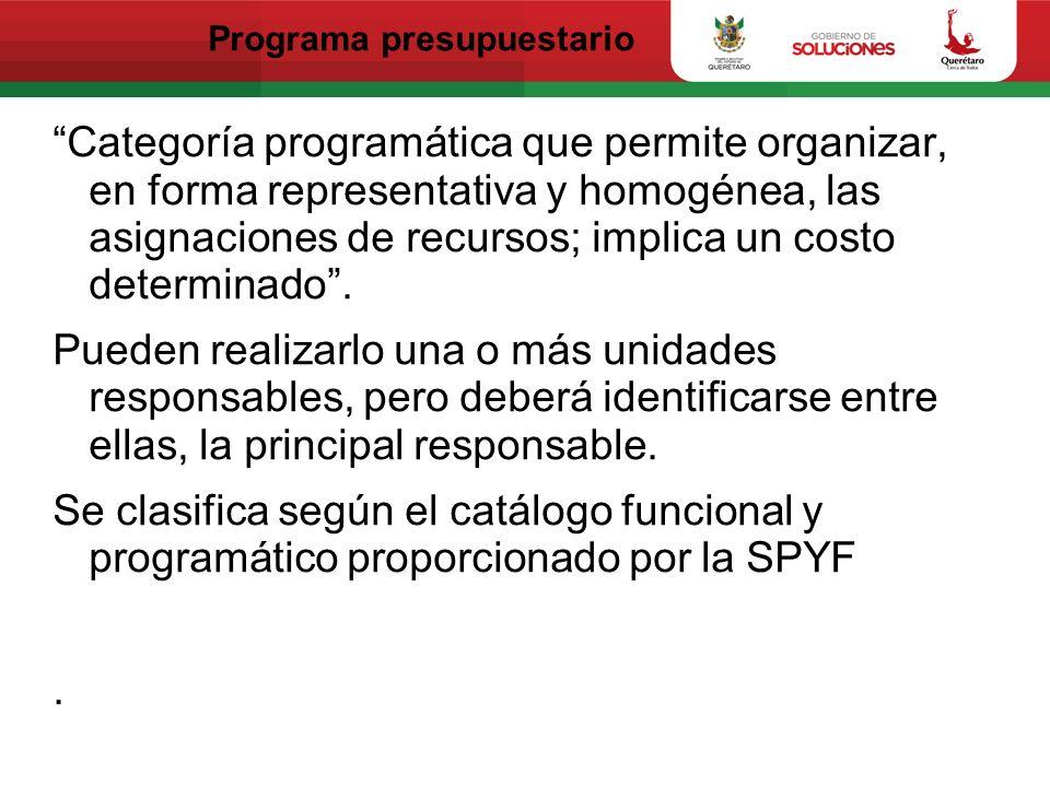 Programa presupuestario Categoría programática que permite organizar, en forma representativa y homogénea, las asignaciones de recursos; implica un costo determinado.