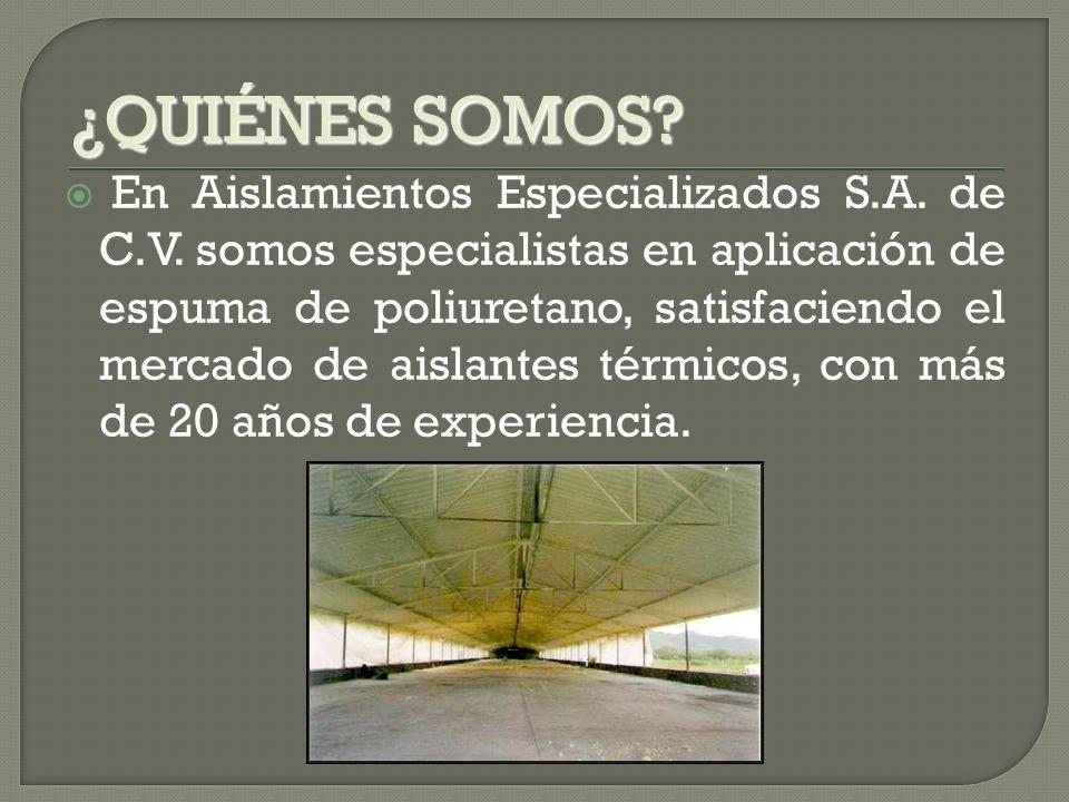 En Aislamientos Especializados S.A. de C.V. somos especialistas en aplicación de espuma de poliuretano, satisfaciendo el mercado de aislantes térmicos