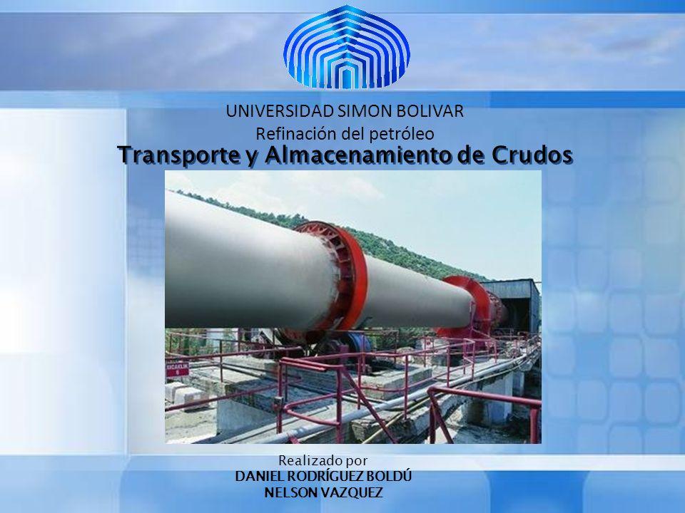 Transporte y Almacenamiento de Crudos UNIVERSIDAD SIMON BOLIVAR Refinación del petróleo Realizado por DANIEL RODRÍGUEZ BOLDÚ NELSON VAZQUEZ