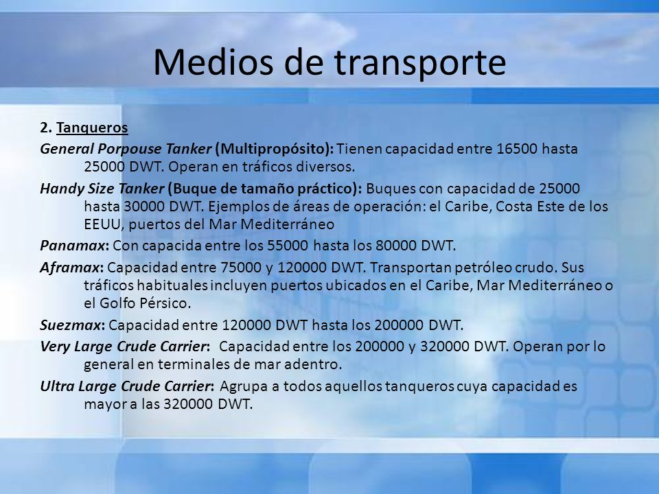Medios de transporte 2. Tanqueros General Porpouse Tanker (Multipropósito): Tienen capacidad entre 16500 hasta 25000 DWT. Operan en tráficos diversos.