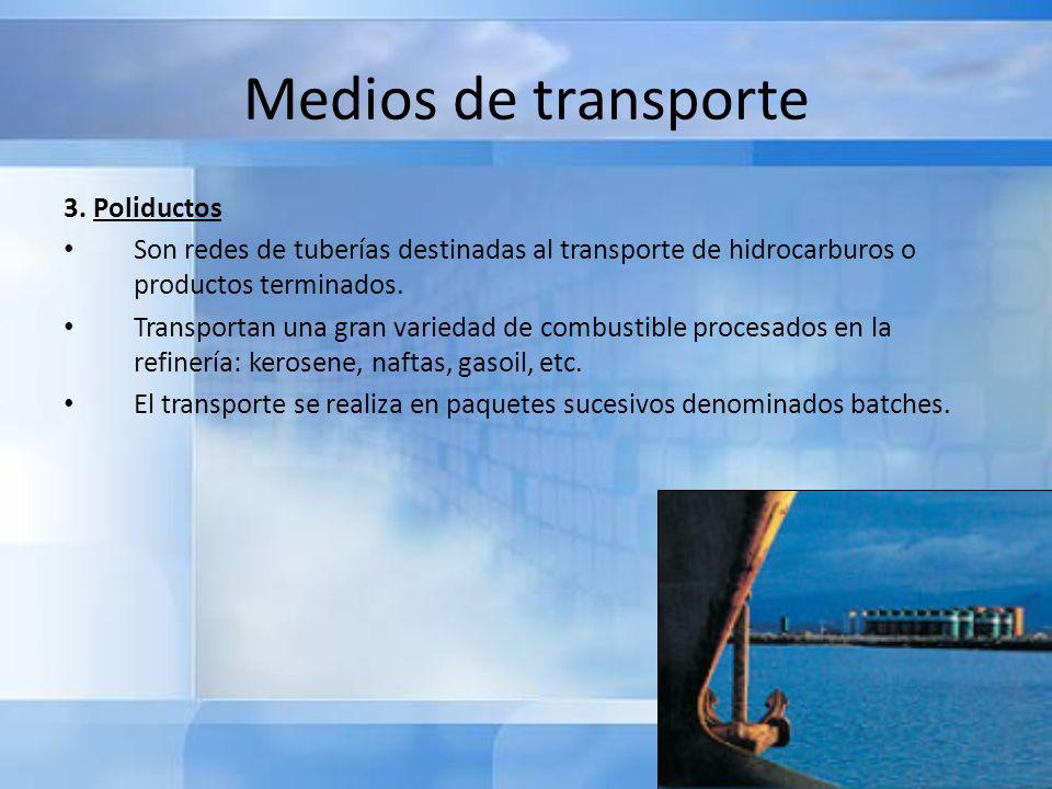 Medios de transporte 3. Poliductos Son redes de tuberías destinadas al transporte de hidrocarburos o productos terminados. Transportan una gran varied