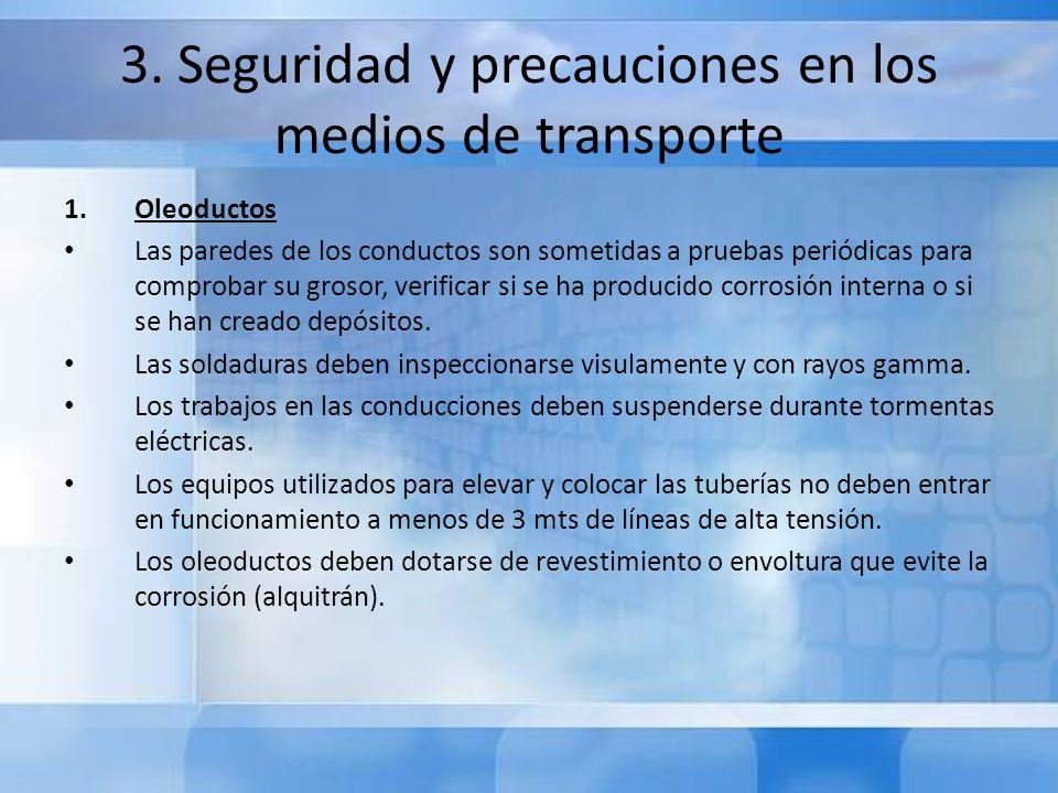 3. Seguridad y precauciones en los medios de transporte 1.Oleoductos Las paredes de los conductos son sometidas a pruebas periódicas para comprobar su