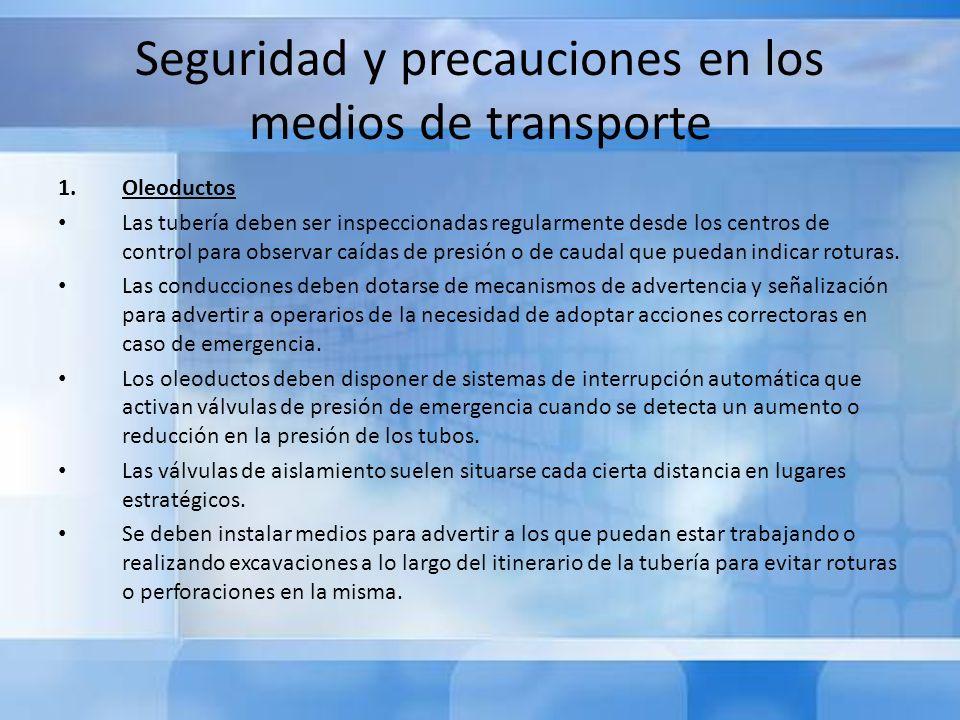 Seguridad y precauciones en los medios de transporte 1.Oleoductos Las tubería deben ser inspeccionadas regularmente desde los centros de control para