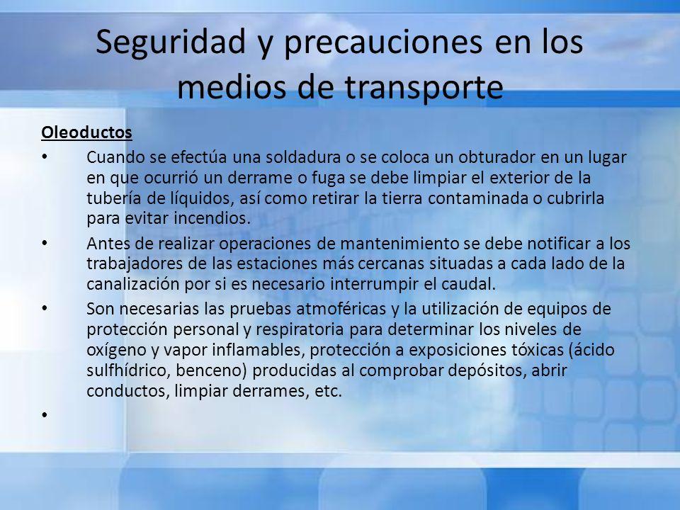Seguridad y precauciones en los medios de transporte Oleoductos Cuando se efectúa una soldadura o se coloca un obturador en un lugar en que ocurrió un