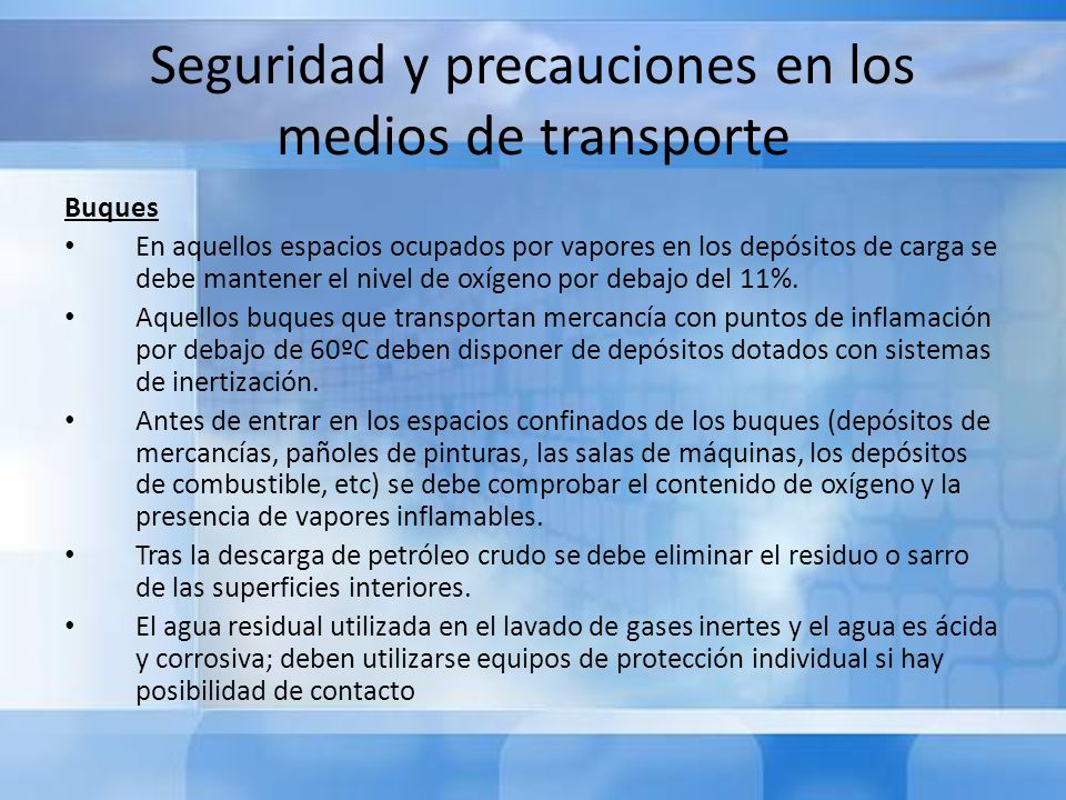 Seguridad y precauciones en los medios de transporte Buques En aquellos espacios ocupados por vapores en los depósitos de carga se debe mantener el ni