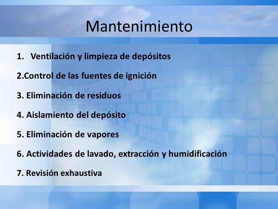 Mantenimiento 1.Ventilación y limpieza de depósitos 2.Control de las fuentes de ignición 3. Eliminación de residuos 4. Aislamiento del depósito 5. Eli