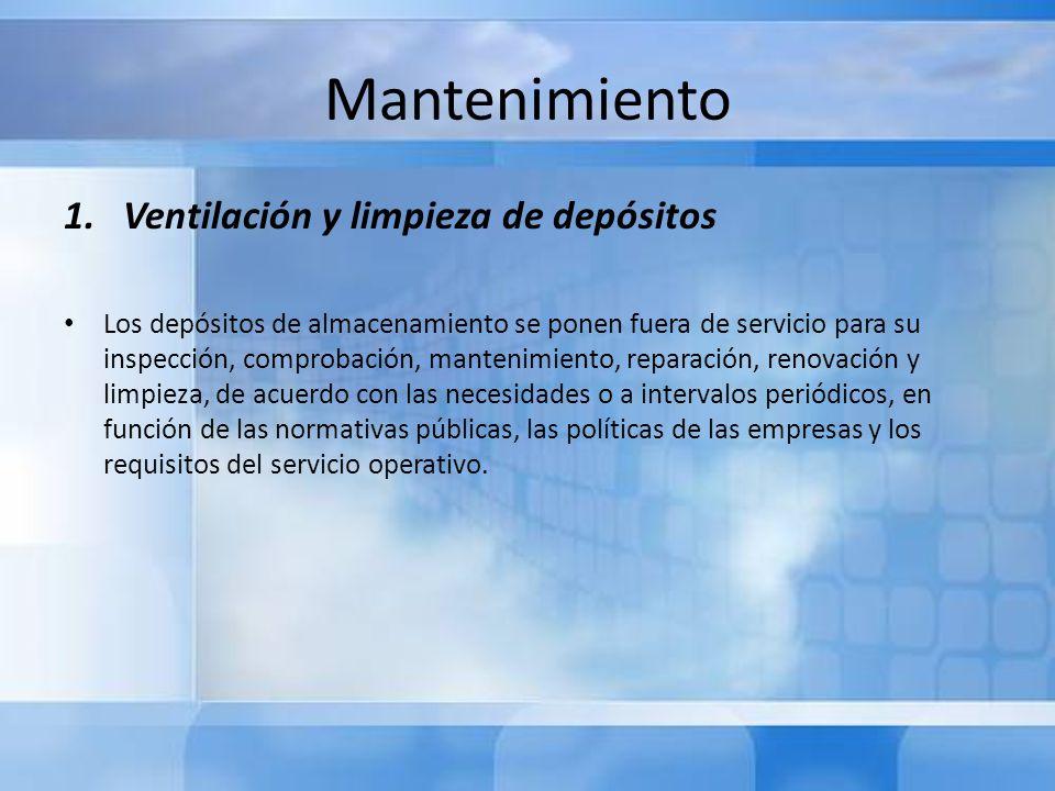 Mantenimiento 1.Ventilación y limpieza de depósitos Los depósitos de almacenamiento se ponen fuera de servicio para su inspección, comprobación, mante