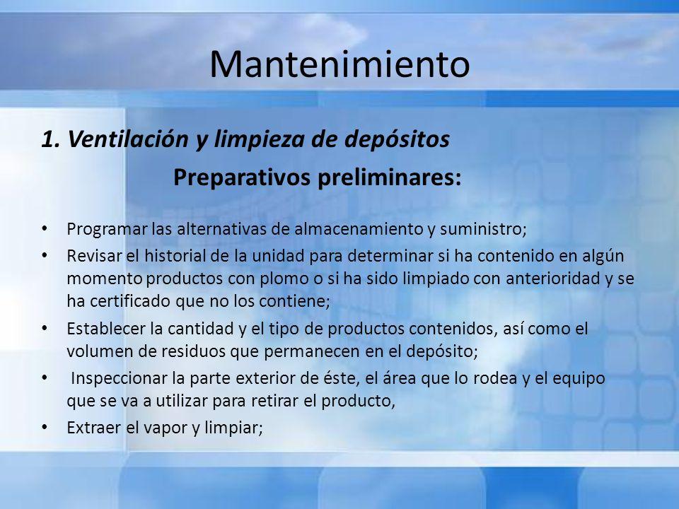 Mantenimiento 1. Ventilación y limpieza de depósitos Preparativos preliminares: Programar las alternativas de almacenamiento y suministro; Revisar el