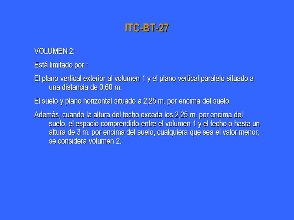 ITC-BT-27 VOLUMEN 2: Está limitado por : El plano vertical exterior al volumen 1 y el plano vertical paralelo situado a una distancia de 0,60 m. El su