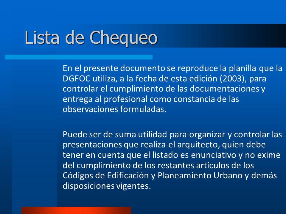 Lista de Chequeo En el presente documento se reproduce la planilla que la DGFOC utiliza, a la fecha de esta edición (2003), para controlar el cumplimiento de las documentaciones y entrega al profesional como constancia de las observaciones formuladas.