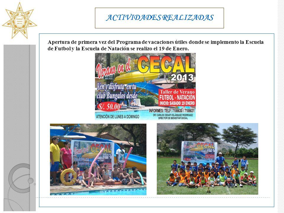 ACTIVIDADES REALIZADAS Apertura de primera vez del Programa de vacaciones útiles donde se implemento la Escuela de Futbol y la Escuela de Natación se realizo el 19 de Enero.