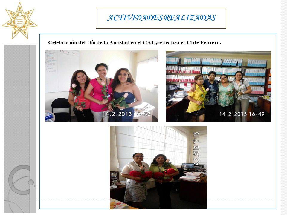 ACTIVIDADES REALIZADAS Celebración del Día de la Amistad en el CAL,se realizo el 14 de Febrero.