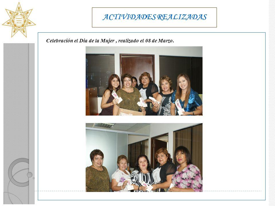 ACTIVIDADES REALIZADAS Celebración el Dia de la Mujer, realizado el 08 de Marzo.