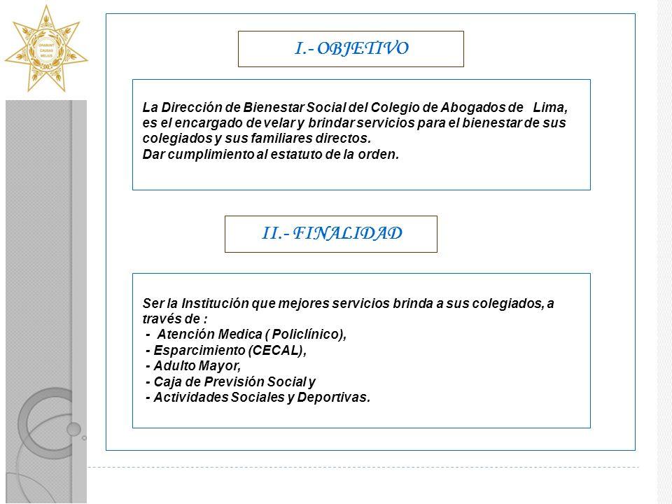 I.- OBJETIVO La Dirección de Bienestar Social del Colegio de Abogados de Lima, es el encargado de velar y brindar servicios para el bienestar de sus colegiados y sus familiares directos.