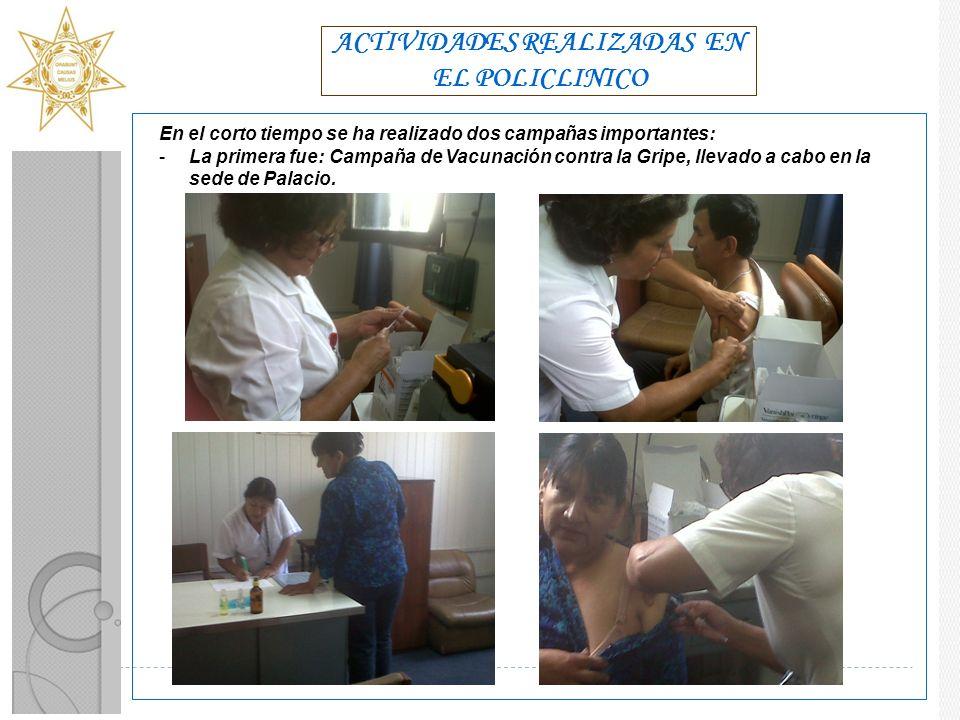 ACTIVIDADES REALIZADAS EN EL POLICLINICO En el corto tiempo se ha realizado dos campañas importantes: -La primera fue: Campaña de Vacunación contra la Gripe, llevado a cabo en la sede de Palacio.