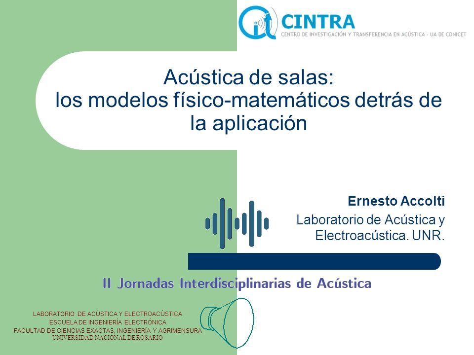 Acústica de salas: los modelos físico-matemáticos detrás de la aplicación Ernesto Accolti Laboratorio de Acústica y Electroacústica. UNR. LABORATORIO