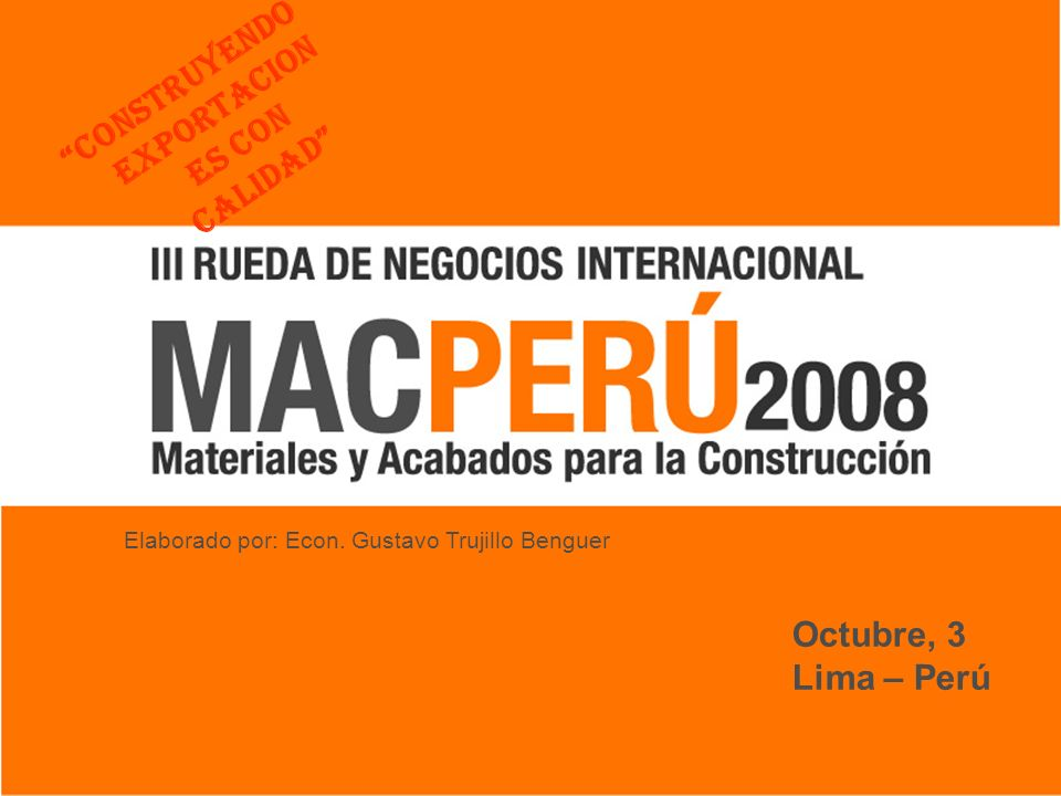 Octubre, 3 Lima – Perú Elaborado por: Econ. Gustavo Trujillo Benguer Construyendo Exportacion es con Calidad