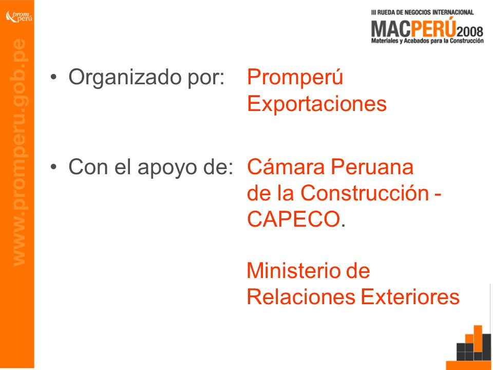 Organizado por:Promperú Exportaciones Con el apoyo de:Cámara Peruana de la Construcción - CAPECO. Ministerio de Relaciones Exteriores