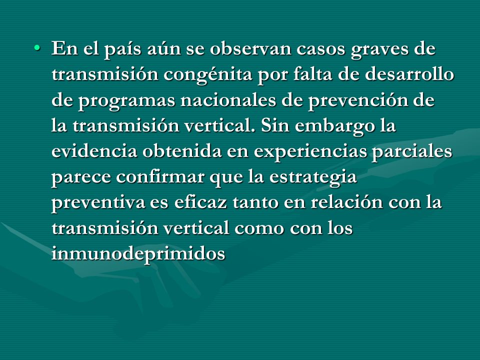 En el país aún se observan casos graves de transmisión congénita por falta de desarrollo de programas nacionales de prevención de la transmisión verti
