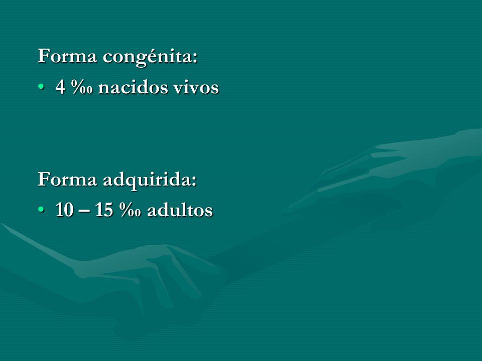 Forma congénita: 4 nacidos vivos4 nacidos vivos Forma adquirida: 10 – 15 adultos10 – 15 adultos