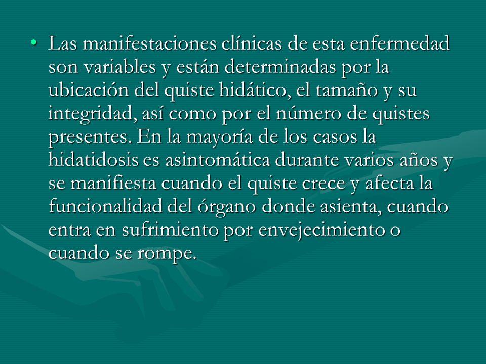 Las manifestaciones clínicas de esta enfermedad son variables y están determinadas por la ubicación del quiste hidático, el tamaño y su integridad, as