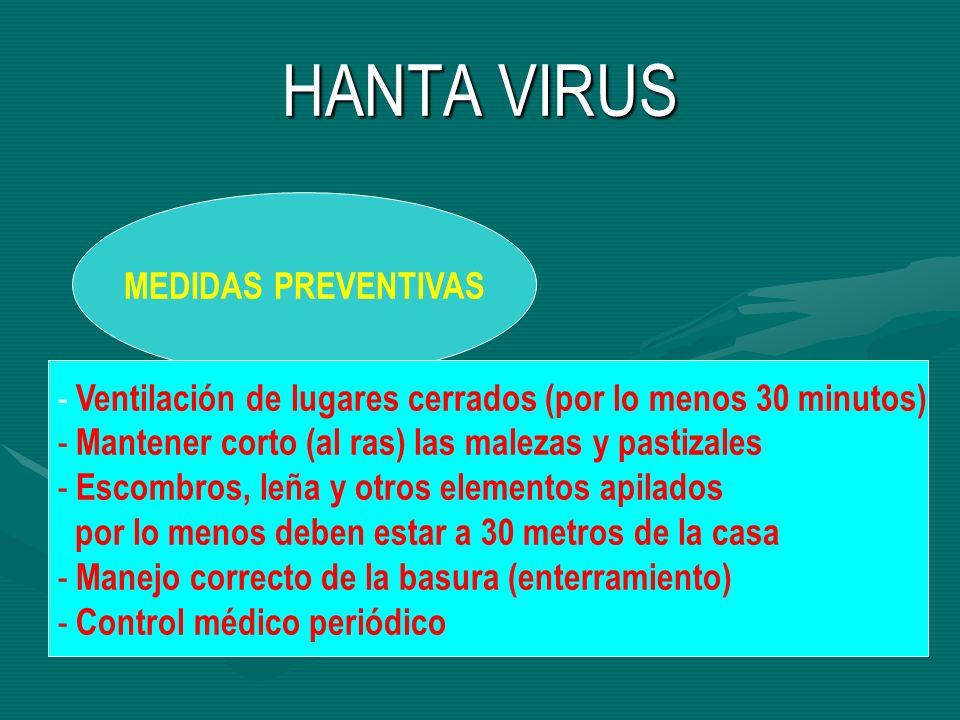 HANTA VIRUS MEDIDAS PREVENTIVAS - Ventilación de lugares cerrados (por lo menos 30 minutos) - Mantener corto (al ras) las malezas y pastizales - Escom