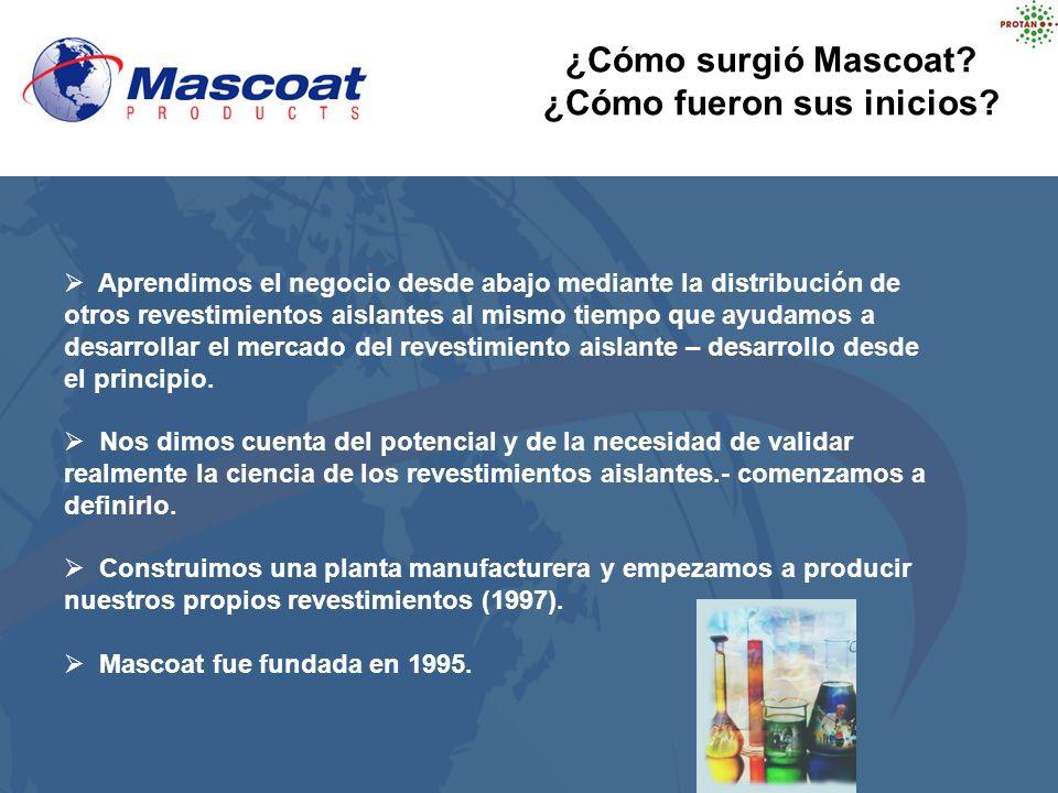 ¿Cómo surgió Mascoat? ¿Cómo fueron sus inicios? Aprendimos el negocio desde abajo mediante la distribución de otros revestimientos aislantes al mismo