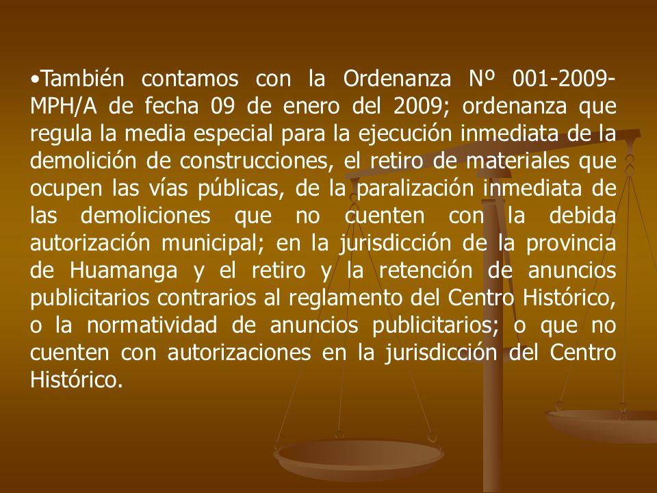 También contamos con la Ordenanza Nº 001-2009- MPH/A de fecha 09 de enero del 2009; ordenanza que regula la media especial para la ejecución inmediata