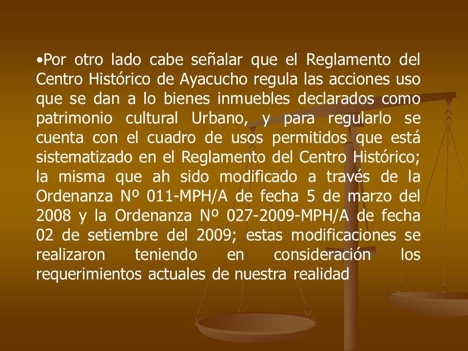 Por otro lado cabe señalar que el Reglamento del Centro Histórico de Ayacucho regula las acciones uso que se dan a lo bienes inmuebles declarados como