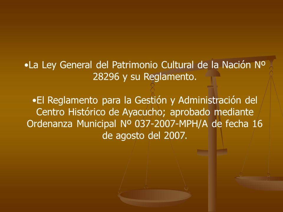 La Ley General del Patrimonio Cultural de la Nación Nº 28296 y su Reglamento. El Reglamento para la Gestión y Administración del Centro Histórico de A