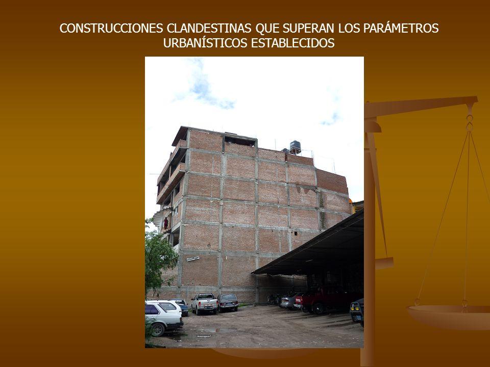 CONSTRUCCIONES CLANDESTINAS QUE SUPERAN LOS PARÁMETROS URBANÍSTICOS ESTABLECIDOS