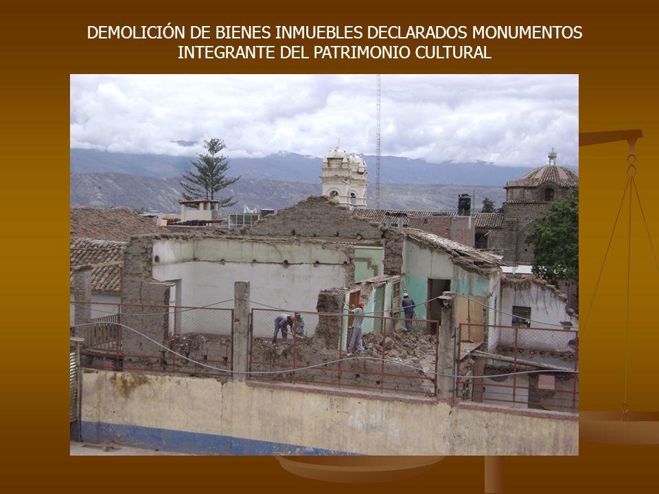 DEMOLICIÓN DE BIENES INMUEBLES DECLARADOS MONUMENTOS INTEGRANTE DEL PATRIMONIO CULTURAL