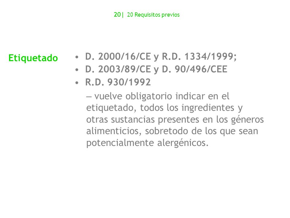 Etiquetado D. 2000/16/CE y R.D. 1334/1999; D. 2003/89/CE y D. 90/496/CEE R.D. 930/1992 – vuelve obligatorio indicar en el etiquetado, todos los ingred