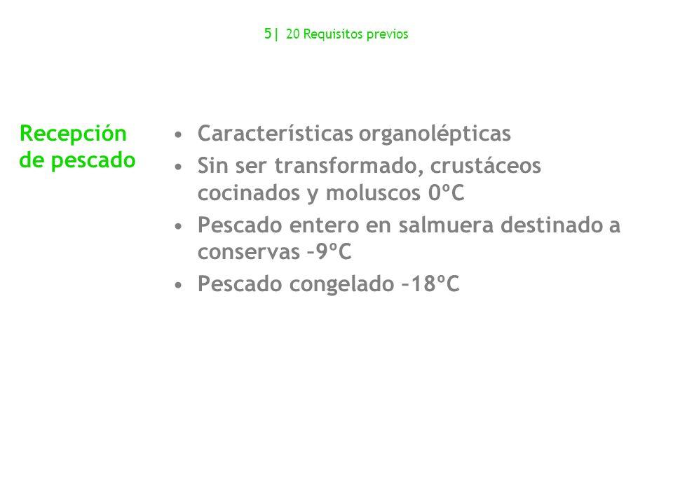 Características organolépticas Sin ser transformado, crustáceos cocinados y moluscos 0ºC Pescado entero en salmuera destinado a conservas –9ºC Pescado