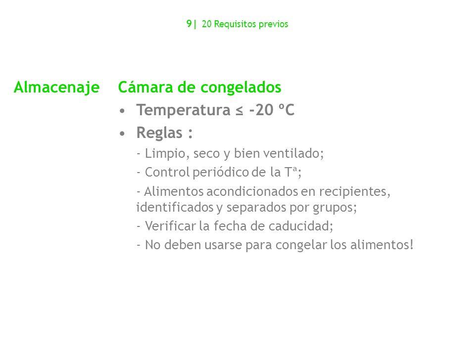 AlmacenajeCámara de congelados Temperatura -20 ºC Reglas : - Limpio, seco y bien ventilado; - Control periódico de la Tª; - Alimentos acondicionados e