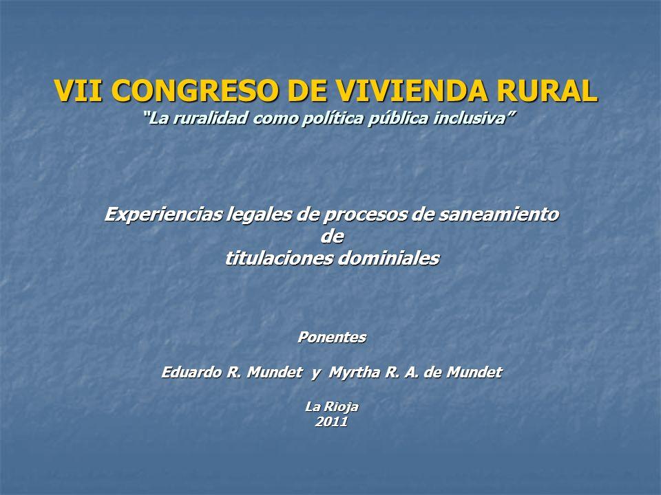 VII CONGRESO DE VIVIENDA RURAL La ruralidad como política pública inclusiva Experiencias legales de procesos de saneamiento de titulaciones dominiales Ponentes Eduardo R.