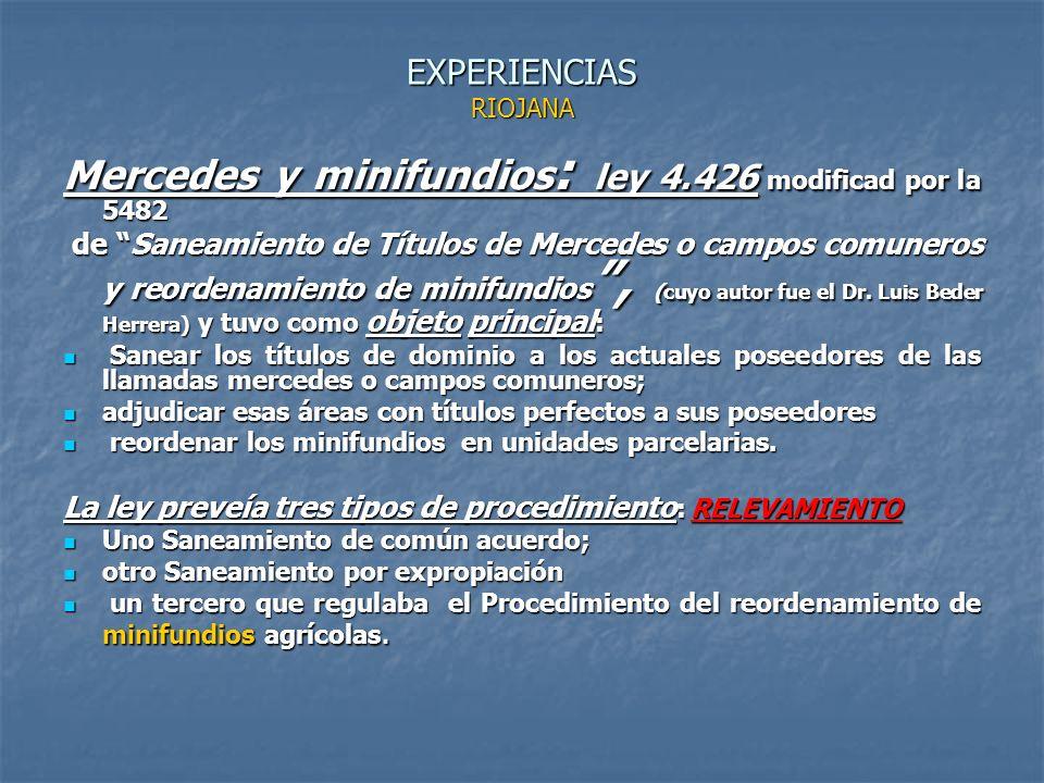 EXPERIENCIAS RIOJANA Mercedes y minifundios : ley 4.426 modificad por la 5482 de Saneamiento de Títulos de Mercedes o campos comuneros y reordenamiento de minifundios, (cuyo autor fue el Dr.
