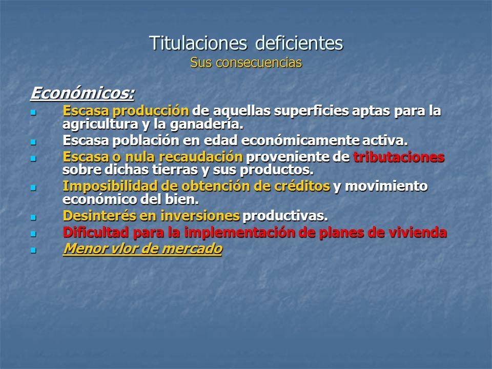 Titulaciones deficientes Sus consecuencias Económicos: Escasa producción de aquellas superficies aptas para la agricultura y la ganadería.