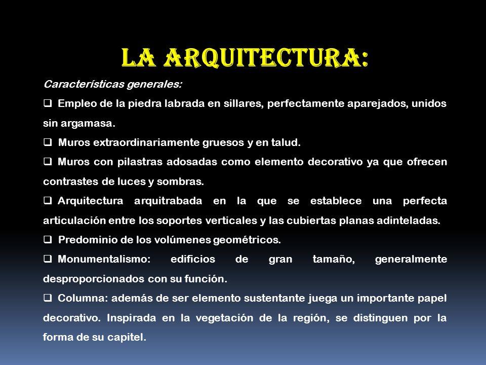 La arquitectura: Características generales: Empleo de la piedra labrada en sillares, perfectamente aparejados, unidos sin argamasa. Muros extraordinar